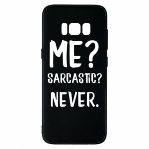 Phone case for Samsung S8 Me? Sarcastic? Never.