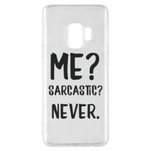 Phone case for Samsung S9 Me? Sarcastic? Never.