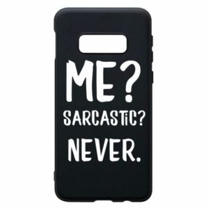 Phone case for Samsung S10e Me? Sarcastic? Never.