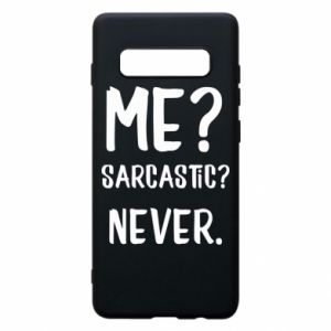 Phone case for Samsung S10+ Me? Sarcastic? Never.