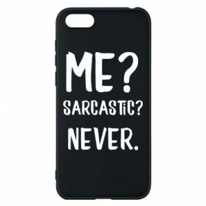 Phone case for Huawei Y5 2018 Me? Sarcastic? Never.
