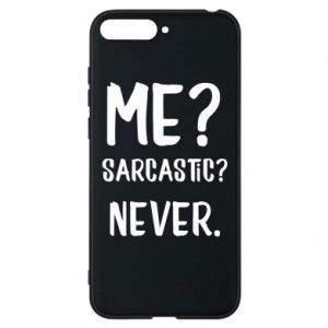 Phone case for Huawei Y6 2018 Me? Sarcastic? Never.