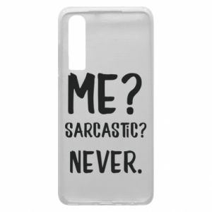 Phone case for Huawei P30 Me? Sarcastic? Never.