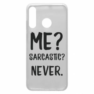 Phone case for Huawei P30 Lite Me? Sarcastic? Never.