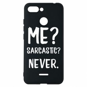 Phone case for Xiaomi Redmi 6 Me? Sarcastic? Never.
