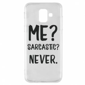Phone case for Samsung A6 2018 Me? Sarcastic? Never.