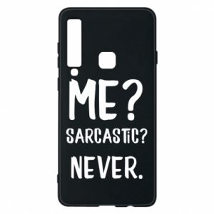 Phone case for Samsung A9 2018 Me? Sarcastic? Never.