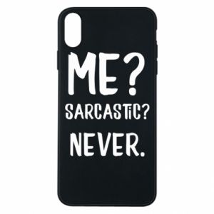 Phone case for iPhone Xs Max Me? Sarcastic? Never.