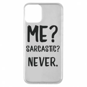 Phone case for iPhone 11 Me? Sarcastic? Never.