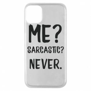 Phone case for iPhone 11 Pro Me? Sarcastic? Never.