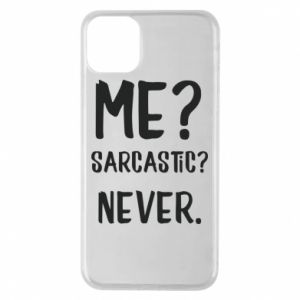 Phone case for iPhone 11 Pro Max Me? Sarcastic? Never.