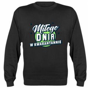 Sweatshirt Have a nice day in quarantine
