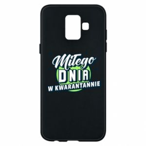 Samsung A6 2018 Case Have a nice day in quarantine