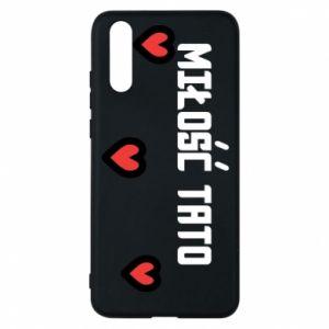 Etui na Huawei P20 Miłość taty