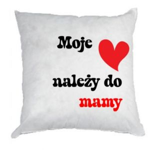 Poduszka Moje serce należy do mamy