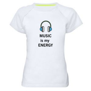 Women's sports t-shirt Music is my energy