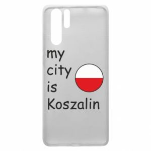 Huawei P30 Pro Case My city is Koszalin