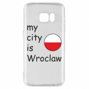 Phone case for Samsung S7 My city isWroclaw
