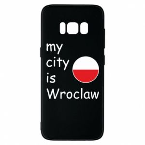 Phone case for Samsung S8 My city isWroclaw