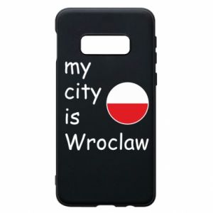 Phone case for Samsung S10e My city isWroclaw