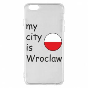 Phone case for iPhone 6 Plus/6S Plus My city isWroclaw