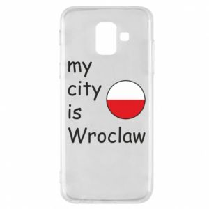 Phone case for Samsung A6 2018 My city isWroclaw