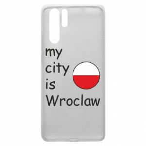 Huawei P30 Pro Case My city isWroclaw