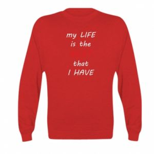 Bluza dziecięca My life is the best that I have