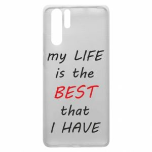 Etui na Huawei P30 Pro My life is the best that I have