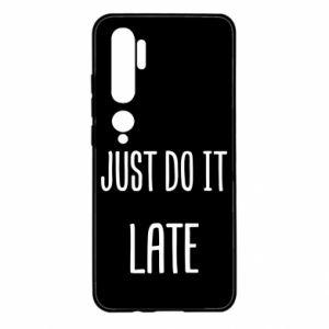 "Etui na Xiaomi Mi Note 10 Nadruk z napisem ""Just do it later"""