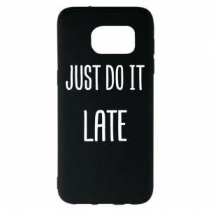 "Etui na Samsung S7 EDGE Nadruk z napisem ""Just do it later"""