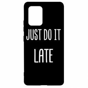 "Etui na Samsung S10 Lite Nadruk z napisem ""Just do it later"""