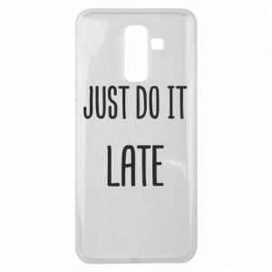 "Etui na Samsung J8 2018 Nadruk z napisem ""Just do it later"""