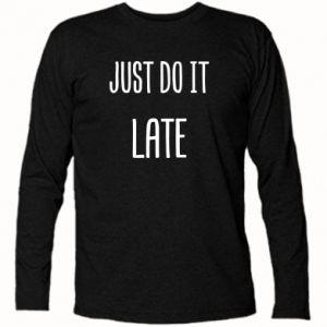 """Koszulka z długim rękawem Nadruk z napisem """"Just do it later"""""""