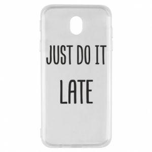 "Etui na Samsung J7 2017 Nadruk z napisem ""Just do it later"""