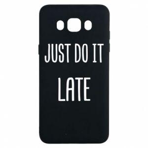 "Etui na Samsung J7 2016 Nadruk z napisem ""Just do it later"""