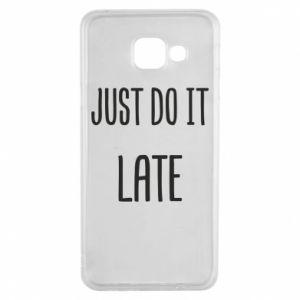 """Etui na Samsung A3 2016 Nadruk z napisem """"Just do it later"""""""