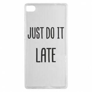 """Etui na Huawei P8 Nadruk z napisem """"Just do it later"""""""