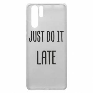 """Etui na Huawei P30 Pro Nadruk z napisem """"Just do it later"""""""