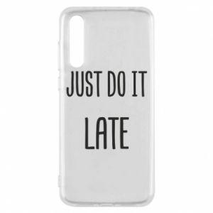 """Etui na Huawei P20 Pro Nadruk z napisem """"Just do it later"""""""