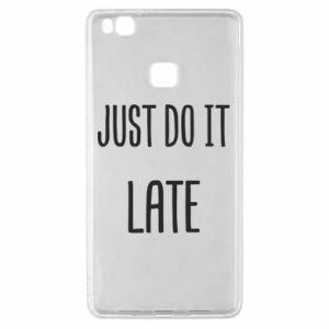 "Etui na Huawei P9 Lite Nadruk z napisem ""Just do it later"""