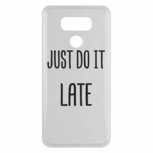 "Etui na LG G6 Nadruk z napisem ""Just do it later"""