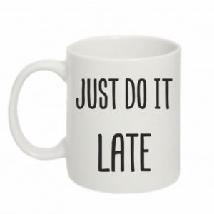 "Kubek 330ml Nadruk z napisem ""Just do it later"""