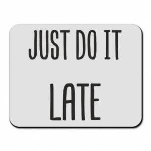 "Podkładka pod mysz Nadruk z napisem ""Just do it later"""