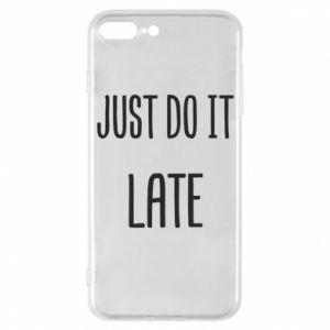 "Etui na iPhone 7 Plus Nadruk z napisem ""Just do it later"""