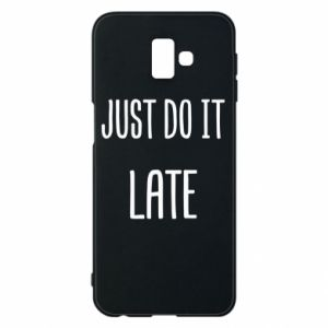 "Etui na Samsung J6 Plus 2018 Nadruk z napisem ""Just do it later"""