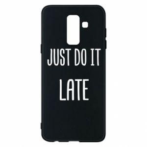 """Etui na Samsung A6+ 2018 Nadruk z napisem """"Just do it later"""""""
