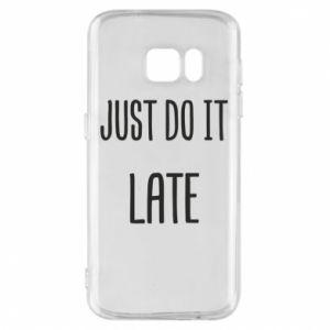 "Etui na Samsung S7 Nadruk z napisem ""Just do it later"""