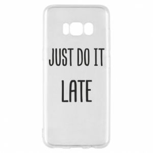 "Etui na Samsung S8 Nadruk z napisem ""Just do it later"""