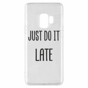 "Etui na Samsung S9 Nadruk z napisem ""Just do it later"""